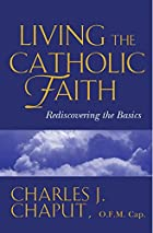 Living the Catholic Faith: Rediscovering the…