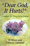 "Coleman, William: Dear God, It Hurts!"": Comfort for Those Who Grieve"