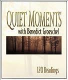 Groeschel, Benedict J.: Quiet Moments with Benedict Groeschel: 120 Readings