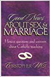 West, Christopher: Good News About Sex and Marriage: Answers to Your Honest Questions About Catholic Teaching