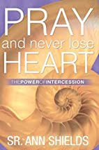 Pray and Never Lose Heart: The Power of…