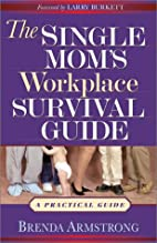 The Single Mom's Workplace Survival Guide: A…