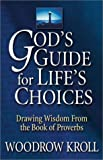 Woodrow Kroll: God's Guide for Life's Choices: Drawing Wisdom from the Book of Proverbs
