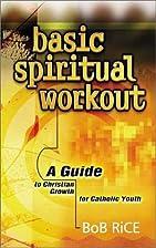 Basic Spiritual Workout: A Guide to…