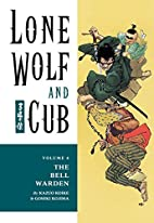 Lone Wolf and Cub. Volume 4: The Bell Warden…