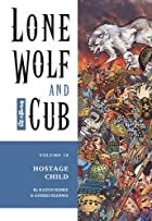 Lone Wolf and Cub, Vol. 10: Hostage Child by…