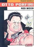 Otto Porfiri: Red Moon by Franco Saudelli