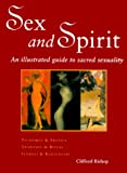 Bishop, Clifford: Sex and Spirit: An Illustrated Guide to Sacred Sexuality