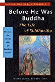 Saddhatissa, Hammalawa: Before He Was Buddha : The Life of Siddhartha