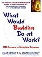 What would Buddha do at work? 101 answers to…