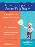 Abrams, Philip: The Autistic Spectrum Parents' Daily Helper: A Workbook for You and Your Child