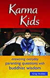 Holden, Greg: Karma Kids: Answering Everyday Parenting Questions With Buddhist Wisdom