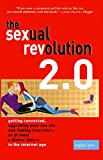 Lynn, Regina: The Sexual Revolution 2.0: Getting Connected, Upgrading Your Sex Life, And Finding True Love -- Or At Least A Dinner Date -- In The Internet Age