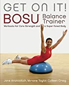 Get On It!: BOSU Balance Trainer Workouts…