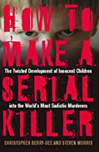 How to Make a Serial Killer: The Twisted…