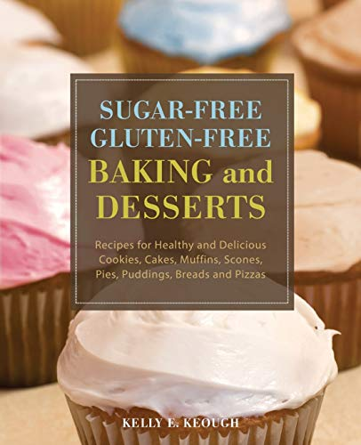sugar-free-gluten-free-baking-and-desserts-recipes-for-healthy-and-delicious-cookies-cakes-muffins-scones-pies-puddings-breads-and-pizzas