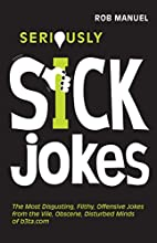 Seriously Sick Jokes: The Most Disgusting,…