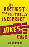 Pease, Allan: The Dirtiest, Most Politically Incorrect Jokes Ever