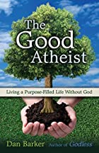 The Good Atheist: Living a Purpose-Filled…