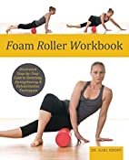 Foam Roller Workbook: Illustrated…