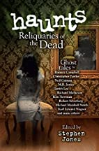 Haunts: Reliquaries of the Dead by Stephen…