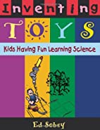 Inventing Toys: Kids Having Fun Learning…