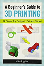A Beginner's Guide to 3D Printing: 14…