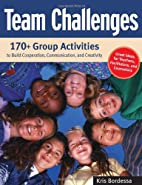 Team Challenges: 170 Group Activities to…