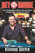 Bet the House: How I Gambled Over a Grand a…