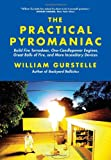 Gurstelle, William: The Practical Pyromaniac: Build Fire Tornadoes, One-Candlepower Engines, Great Balls of Fire, and More Incendiary Devices