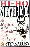 Allen, Steve: Hi-Ho, Steverino!: My Adventures in the Wonderful Wacky World of TV