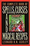Ashley, Leonard R. N.: The Complete Book of Spells, Curses and Magical Recipes