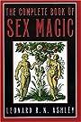The Complete Book of Sex Magic - Leonard R.N. Ashley