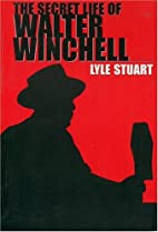The Secret Life of Walter Winchell by Lyle…
