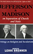 Jefferson and Madison on the Separation of…