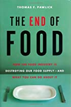 The End of Food: How the Food Industry is…