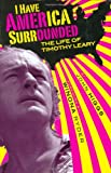 Higgs, John: I Have America Surrounded: The Life of Timothy Leary