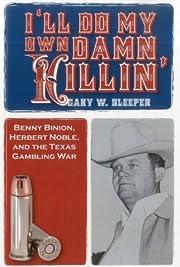 I'll Do My Own Damn Killin': Benny Binion,…