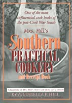 Mrs. Hill's Southern Practical Cookery…