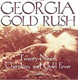 Williams, David: The Georgia Gold Rush: Twenty-Niners, Cherokees, and Gold Fever