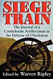 Ripley, Warren: Siege Train: The Journal of a Confederate Artilleryman in Defense of Charleston