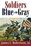 Robertson, James I.: Soldiers Blue & Gray