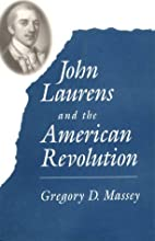 John Laurens and the American Revolution by…