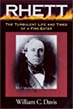 Davis, William C.: Rhett: The Turbulent Life and Times of a Fire-Eater