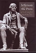Jefferson And the Press: Crucible of Liberty…