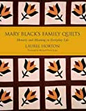 Horton, Laurel: Mary Black's Family Quilts: Memory And Meaning in Everyday Life