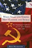 Mackenzie, Ross: When Stars and Stripes Met Hammer and Sickle: The Chautauqua Conferences on U.S.-Soviet Relations, 1985-1989