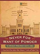 Never for Want of Powder: The Confederate…