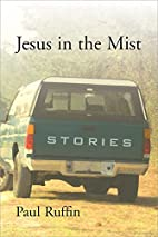 Jesus in the Mist: Stories by Paul Ruffin
