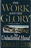 Lund, Gerald N.: No Unhallowed Hand (Work and the Glory)